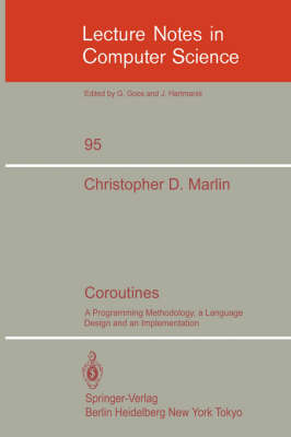 Coroutines: A Programming Methodology, a Language Design and an Implementation - Lecture Notes in Computer Science 95 (Paperback)