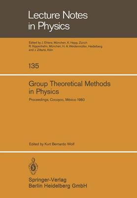 Group Theoretical Methods in Physics: Proceedings of the IX International Colloquium Held at Cocoyoc, Mexico, June 23-27, 1980 - Lecture Notes in Physics 135 (Paperback)