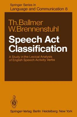 Speech Act Classification: A Study in the Lexical Analysis of English Speech Activity Verbs - Springer Series in Language and Communication 8 (Hardback)