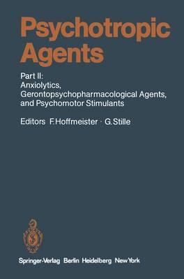 Psychotropic Agents: Part II: Anxiolytics, Gerontopsychopharmacological Agents, and Psychomotor Stimulants - Handbook of Experimental Pharmacology / Psychotropic Agents 55 / 2 (Hardback)