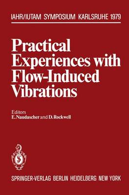Practical Experiences with Flow-induced Vibrations: Symposium : Papers (Hardback)
