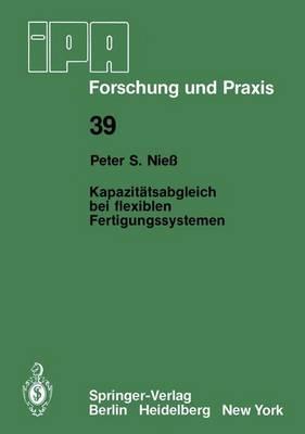 Kapazitatsabgleich Bei Flexiblen Fertigungssystemen - IPA-IAO - Forschung und Praxis 39 (Paperback)