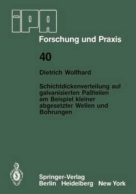 Schichtdickenverteilung Auf Galvanisierten Passteilen am Beispiel Kleiner Abgesetzter Wellen Und Bohrungen - IPA-IAO - Forschung und Praxis 40 (Paperback)