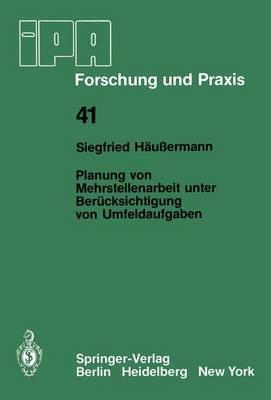 Planung Von Mehrstellenarbeit Unter Berucksichtigung Von Umfeldaufgaben - IPA-IAO - Forschung und Praxis 41 (Paperback)