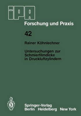 Untersuchungen Zur Schmierfilmdicke in Druckluftzylindern - IPA-IAO - Forschung und Praxis 42 (Paperback)