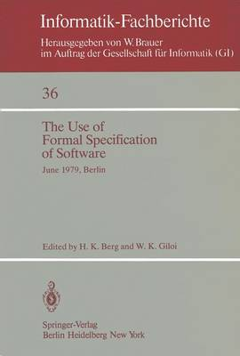 The Use of Formal Specification of Software: June 25-27, 1979, Berlin - Informatik-Fachberichte 36 (Paperback)