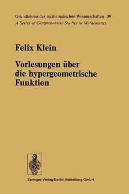 Vorlesungen uber die hypergeometrische Funktion: Gehalten an der Universitat Goettingen im Wintersemester 1893/94 - Grundlehren der mathematischen Wissenschaften 39 (Paperback)
