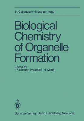 Biological Chemistry of Organelle Formation: Colloquium, 14.-19. April - Colloquium der Gesellschaft fur Biologische Chemie in Mosbach Baden 31 (Hardback)