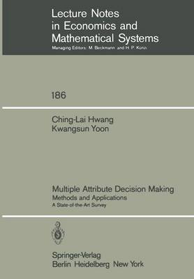 Multiple Attribute Decision Making: Methods and Applications A State-of-the-Art Survey - Lecture Notes in Economics and Mathematical Systems 186 (Paperback)
