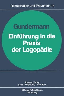 Einfuhrung in die Praxis der Logopadie - Rehabilitation und Pravention 14 (Paperback)