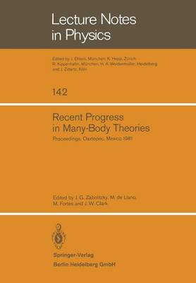 Recent Progress in Many-Body Theories: Proceedings of the Second International Conference Held at Oaxtepec, Mexico, January 12-17, 1981 - Lecture Notes in Physics 142 (Paperback)