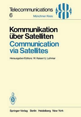 Kommunikation Uber Satelliten / Communication via Satellites: Vortrage des am 23./24. Oktober 1980 in Munchen Abgehaltenen Kongresses / Proceedings of a Congress Held in Munich, October 23/24, 1980 - Telecommunications 6 (Paperback)