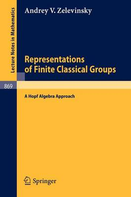 Representations of Finite Classical Groups: A Hopf Algebra Approach - Lecture Notes in Mathematics 869 (Paperback)