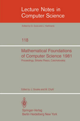 Mathematical Foundations of Computer Science 1981: 10th Symposium Strbske Pleso, Czechoslovakia, August 31- September 4, 1981. Proceedings - Lecture Notes in Computer Science 118 (Paperback)