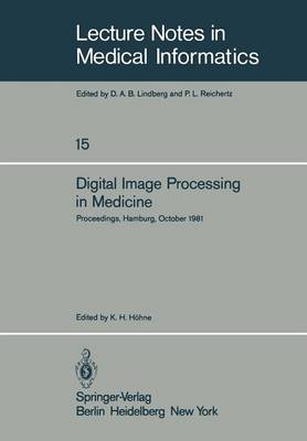 Digital Image Processing in Medicine: Proceedings, Hamburg, October 5, 1981 - Lecture Notes in Medical Informatics 15 (Paperback)