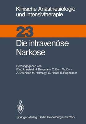 Die Intravenuse Narkose - Klinische Anasthesiologie und Intensivtherapie 23 (Paperback)