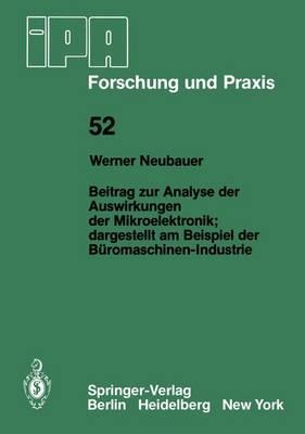 Beitrag zur Analyse der Auswirkungen der Mikroelektronik;Dargestellt am Beispiel der Buromaschinen-Industrie - IPA-IAO - Forschung und Praxis 52 (Paperback)