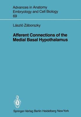 Afferent Connections of the Medial Basal Hypothalamus - Advances in Anatomy, Embryology and Cell Biology 69 (Paperback)
