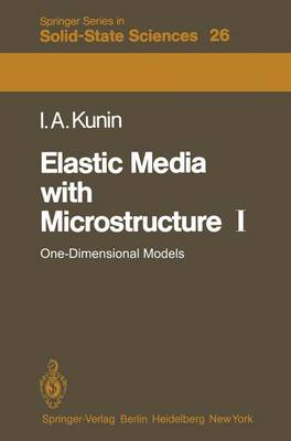Elastic Media with Microstructure I: I: One-Dimensional Models - Springer Series in Solid-State Sciences 26 (Hardback)