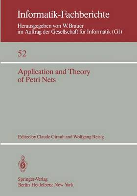 Application and Theory of Petri Nets: Selected Papers from the First and the Second European Workshop on Application and Theory of Petri Nets Strasbourg, 23.-26. September 1980 Bad Honnef, 28.-30. September 1981 - Informatik-Fachberichte 52 (Paperback)