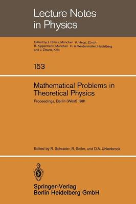 Mathematical Problems in Theoretical Physics: Proceedings of the VIth International Conference on Mathematical Physics, Berlin (West), August 11-20, 1981 - Lecture Notes in Physics 153 (Paperback)