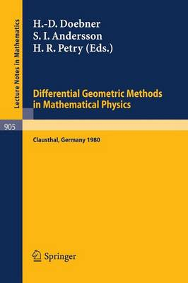 Differential Geometric Methods in Mathematical Physics: Proceedings of a Conference Held at the Technical University of Clausthal, FRG, July 23-25, 1980 - Lecture Notes in Mathematics 905 (Paperback)
