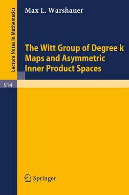 The Witt Group of Degree k Maps and Asymmetric Inner Product Spaces - Lecture Notes in Mathematics 914 (Paperback)