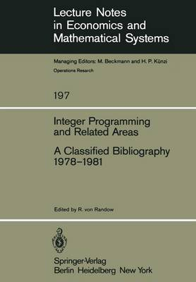 Integer Programming and Related Areas: A Classified Bibliography 1978-1981 - Lecture Notes in Economics and Mathematical Systems 197 (Paperback)