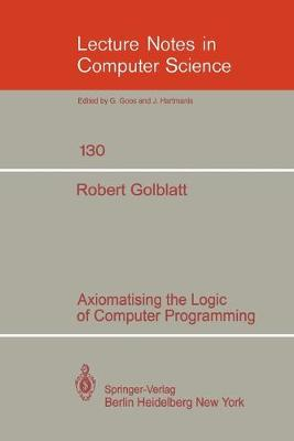 Axiomatising the Logic of Computer Programming - Lecture Notes in Computer Science 130 (Paperback)