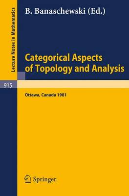 Categorical Aspects of Topology and Analysis: Proceedings of an International Conference Held at Carleton University, Ottawa, August 11-15, 1981 - Lecture Notes in Mathematics 915 (Paperback)