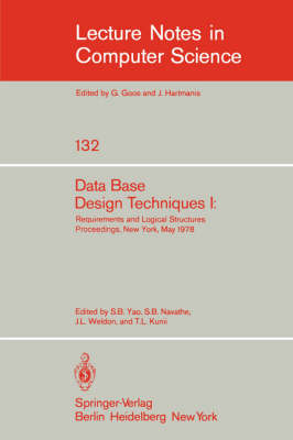 Data Base Design Techniques I: Requirements and Logical Structures. NYU Symposium, New York, May 1978 - Lecture Notes in Computer Science 132 (Paperback)