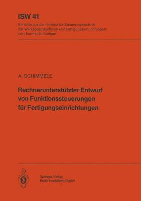 Rechnerunterst tzter Entwurf Von Funktionssteuerungen F r Fertigungseinrichtungen - Isw Forschung Und Praxis 41 (Paperback)