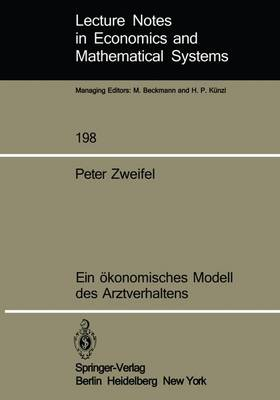 Ein Okonomisches Modell Des Arztverhaltens - Lecture Notes in Economics and Mathematical Systems 198 (Paperback)