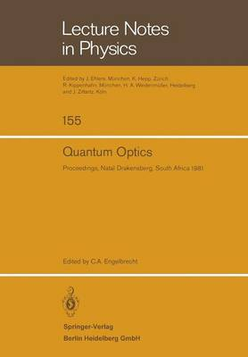 Quantum Optics: Proceedings of the South African Summer School in Theoretical Physics. Held at Cathedral Peak, Natal Drakensberg, South Africa, January 19-30, 1981 - Lecture Notes in Physics 155 (Paperback)
