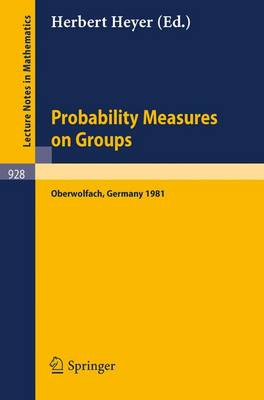 Probability Measures on Groups: Proceedings of the Sixth Conference Held at Oberwolfach, Germany, June 28-July 4, 1981 - Lecture Notes in Mathematics 928 (Paperback)
