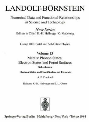 Electron States and Fermi Surfaces of Elements / Elektronenzustande Und Fermiflachen Von Elementen - Landolt-Bornstein: Numerical Data and Functional Relationships in Science and Technology - New Series / Condensed Matter 13c (Hardback)