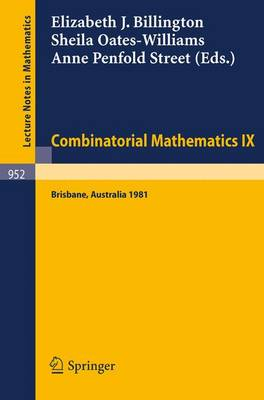 Combinatorial Mathematics IX: Proceedings of the Ninth Australian Conference on Combinatorial Mathematics Held at the University of Queensland, Brisbane, Australia, August 24-28, 1981 - Lecture Notes in Mathematics 952 (Paperback)