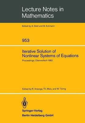 Iterative Solution of Nonlinear Systems of Equations: Proceedings of a Meeting Held at Oberwolfach, Germany, Jan. 31 - Feb. 5, 1982 - Lecture Notes in Mathematics 953 (Paperback)
