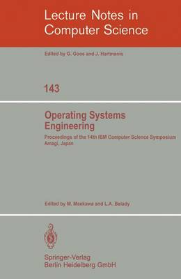 Operating Systems Engineering: Proceedings of the 14th IBM Computer Science Symposium Amagi, Japan, October 1980 - Lecture Notes in Computer Science 143 (Paperback)