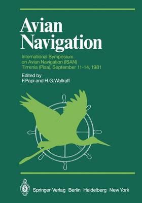 Avian Navigation: International Symposium on Avian Navigation (ISAN) Held at Tirrenia (PISA), September 11-14, 1981 - Proceedings in Life Sciences (Hardback)