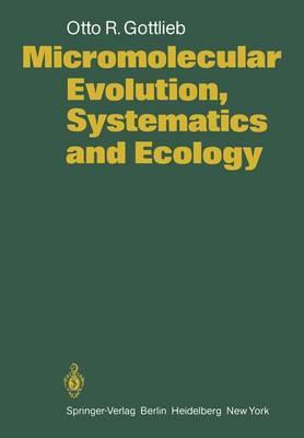 Micromolecular Evolution, Systematics and Ecology: An Essay into a Novel Botanical Discipline (Paperback)
