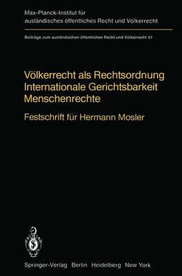 Volkerrecht Als Rechtsordnung Internationale Gerichtsbarkeit Menschenrechte: Festschrift Fur Hermann Mosler - Beitrage zum Auslandischen Offentlichen Recht und Volkerrecht 81 (Hardback)