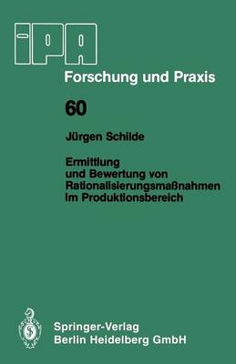 Ermittlung Und Bewertung Von Rationalisierungsma nahmen Im Produktionsbereich: -- Ein Beitrag Zur Rationellen Produktionsplanung -- - IPA-Iao - Forschung Und Praxis 60 (Paperback)