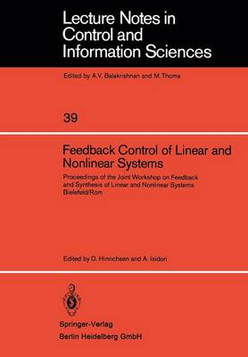 Feedback Control of Linear and Nonlinear Systems: Proceedings of the Joint Workshop on Feedback and Synthesis of Linear and Nonlinear Systems, Bielefeld /Rom - Lecture Notes in Control and Information Sciences 39 (Paperback)