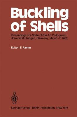 Buckling of Shells: Proceedings of a State-of-the-Art Colloquium, Universitat Stuttgart, Germany, May 6-7, 1982 (Hardback)