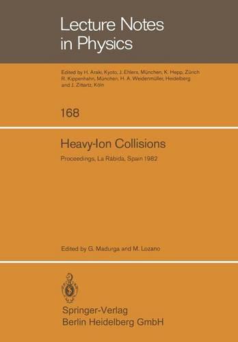 Heavy-Ion Collisions: Proceedings of the International Summer School Held in La Rabida (Huelva), Spain, June 7-18, 1982 - Lecture Notes in Physics 168 (Paperback)