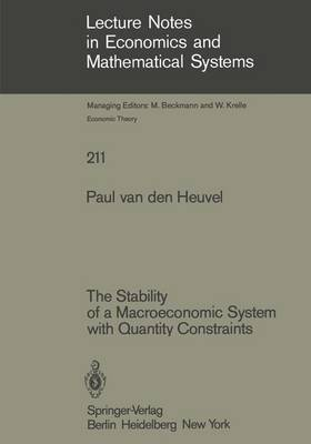 The Stability of a Macroeconomic System with Quantity Constraints - Lecture Notes in Economics and Mathematical Systems 211 (Paperback)