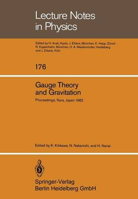 Gauge Theory and Gravitation: Proceedings of the International Symposium on Gauge Theory and Gravitation (g & G) Held at Tezukayama University Nara, Japan, August 20-24, 1982 - Lecture Notes in Physics 176 (Paperback)