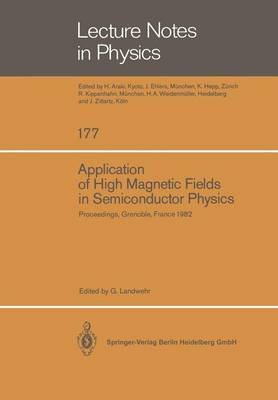Application of High Magnetic Fields in Semiconductor Physics: Proceedings of the International Conference Held in Grenoble, France, September 13-17, 1982 - Lecture Notes in Physics 177 (Paperback)