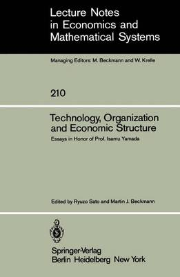 Technology, Organization and Economic Structure: Essays in Honor of Prof. Isamu Yamada - Lecture Notes in Economics and Mathematical Systems 210 (Paperback)